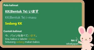KK(Bentuk Te) + i-masu :berlangsung dan rutin